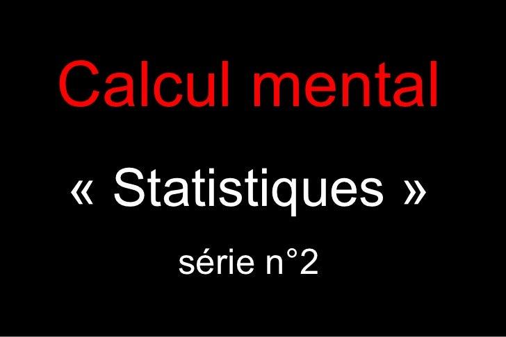 Calcul mental« Statistiques »    série n°2