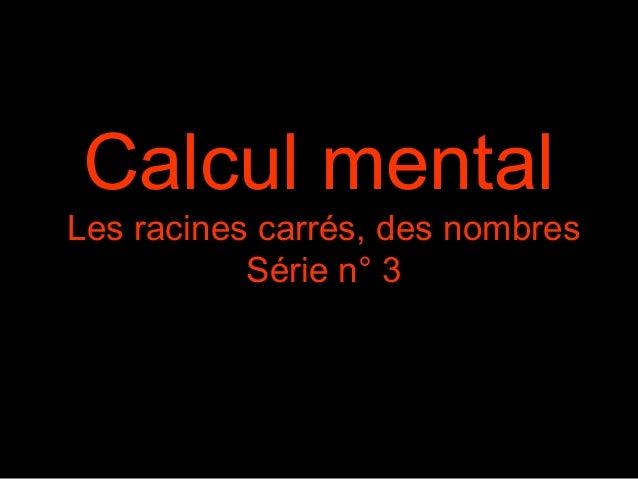 Calcul mental Les racines carrés, des nombres Série n° 3