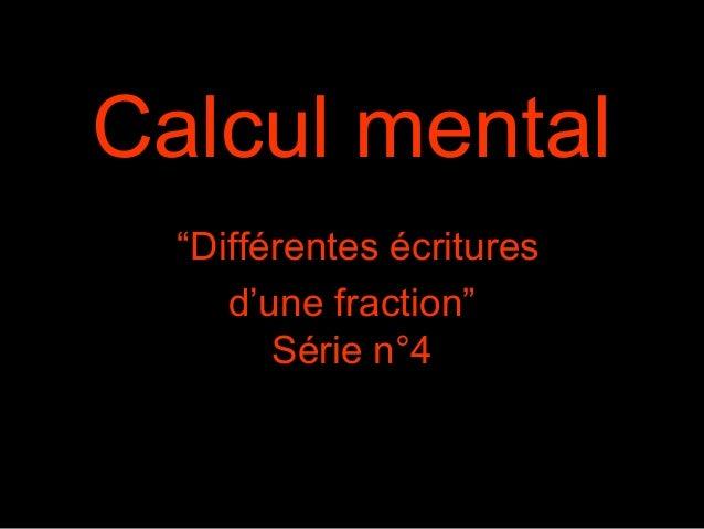 """Calcul mental """"Différentes écritures d'une fraction"""" Série n°4"""