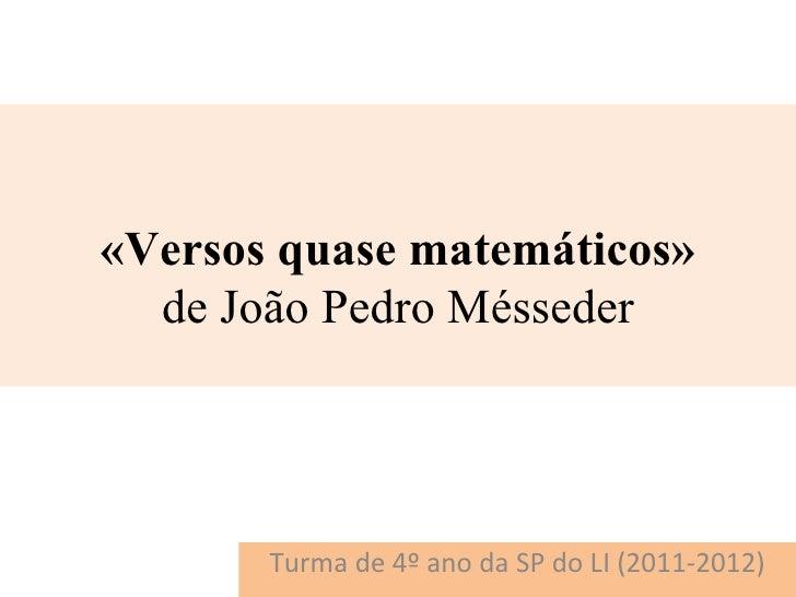 «Versos quase matemáticos»  de João Pedro Mésseder       Turma de 4º ano da SP do LI (2011-2012)