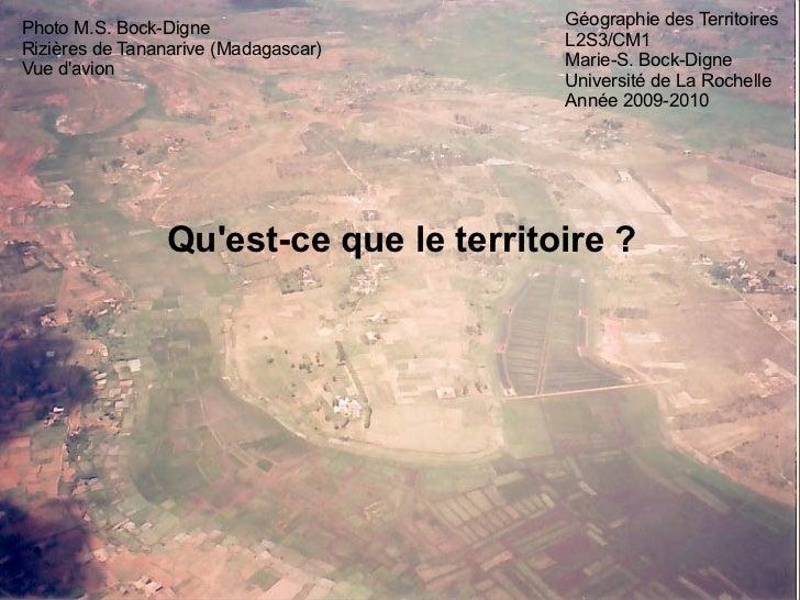 Géographie des Territoires L2S3/CM1 Marie-S. Bock-Digne Université de La Rochelle Année 2009-2010 Qu'est-ce que le territo...
