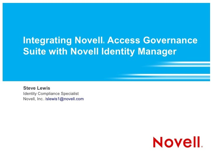Integrating Novell Access Governance                                    ®    Suite with Novell Identity Manager   Steve Le...