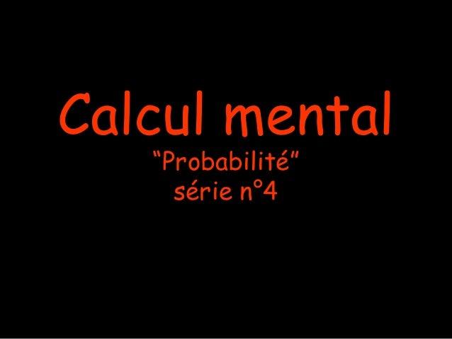 """Calcul mental   """"Probabilité""""     série n°4"""