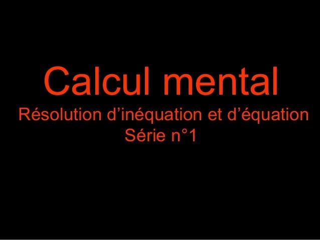 Calcul mentalRésolution d'inéquation et d'équation              Série n°1