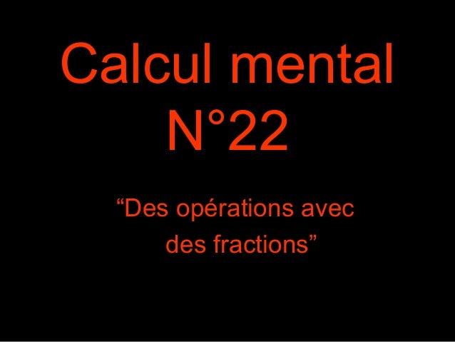 """Calcul mental N°22 """"Des opérations avec des fractions"""""""