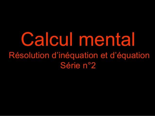 Calcul mentalRésolution d'inéquation et d'équation              Série n°2