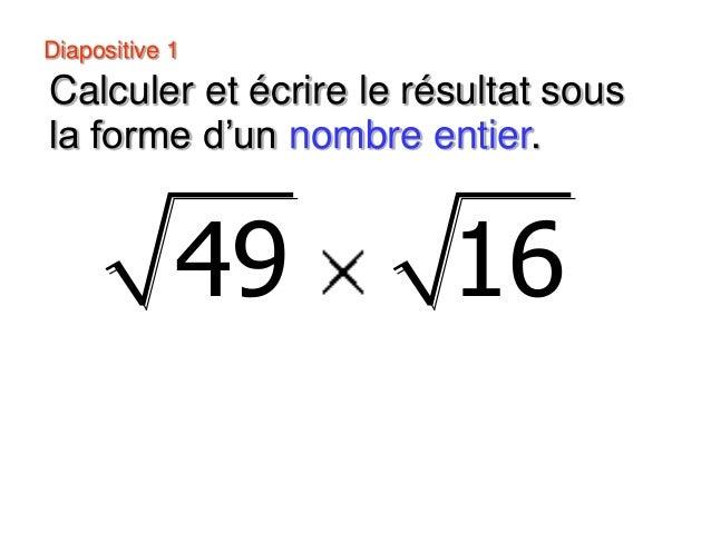 Diapositive 1 − Calculer et écrire le résultat sous la forme d'un nombre entier. 49 16
