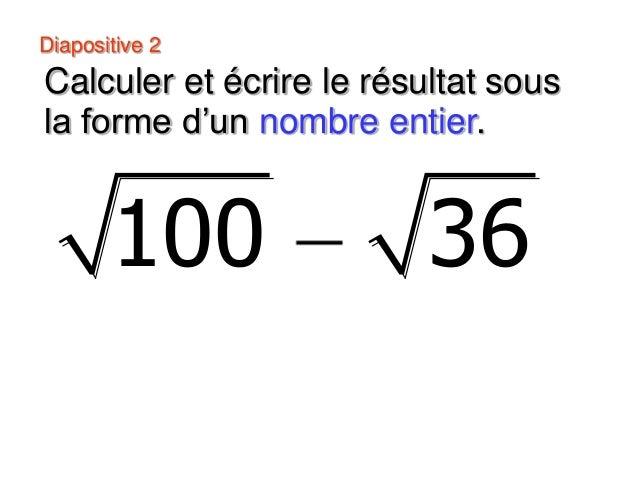 Diapositive 3 Calculer et écrire le résultat sous la forme d'un nombre entier. 64 16
