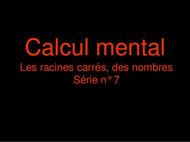 Calcul mental Les racines carrés, des nombres Série n° 7