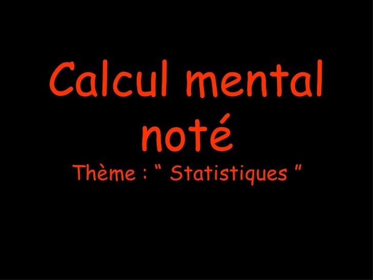"Calcul mental    noté Thème : "" Statistiques """