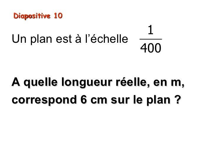 Diapositive 10                         1Un plan est à l'échelle                        400A quelle longueur réelle, en m,c...