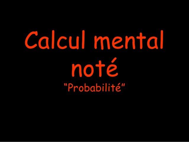 """Calcul mental    noté   """"Probabilité"""""""