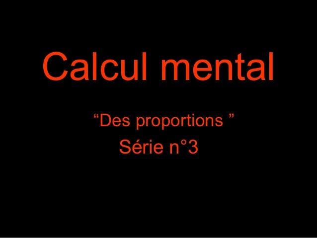 """Calcul mental """"Des proportions """" Série n°3"""