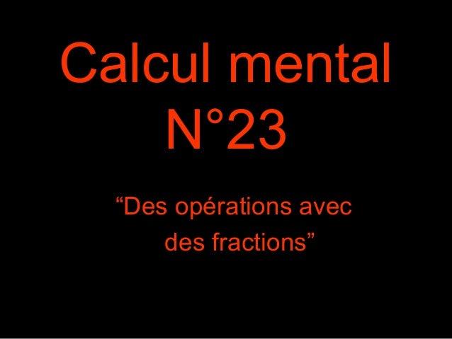 """Calcul mental N°23 """"Des opérations avec des fractions"""""""