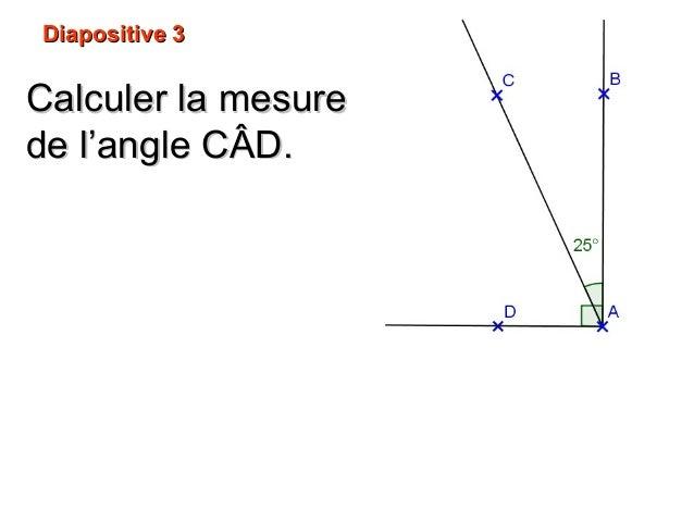 Diapositive 5Diapositive 5 Les droites (AB) et (CD)Les droites (AB) et (CD) sont parallèles.sont parallèles. Calculer la m...