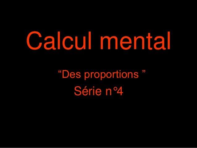 """Calcul mental """"Des proportions """" Série n°4"""