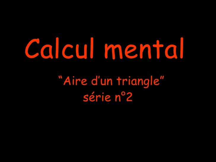 "Calcul mental  ""Aire d'un triangle""      série n°2"