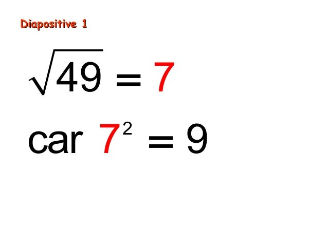 Diapositive 1      49 = 7 car 7 = 9      2