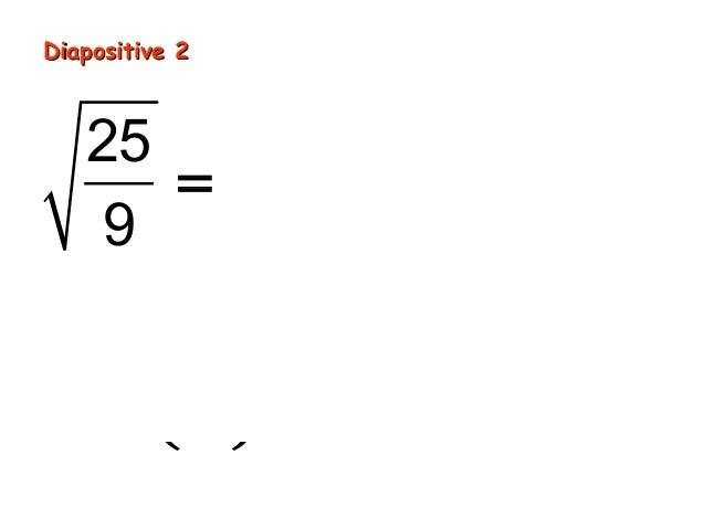 Diapositive 2   25 5      =    9   3                2    5   25car  ÷ =     3   9