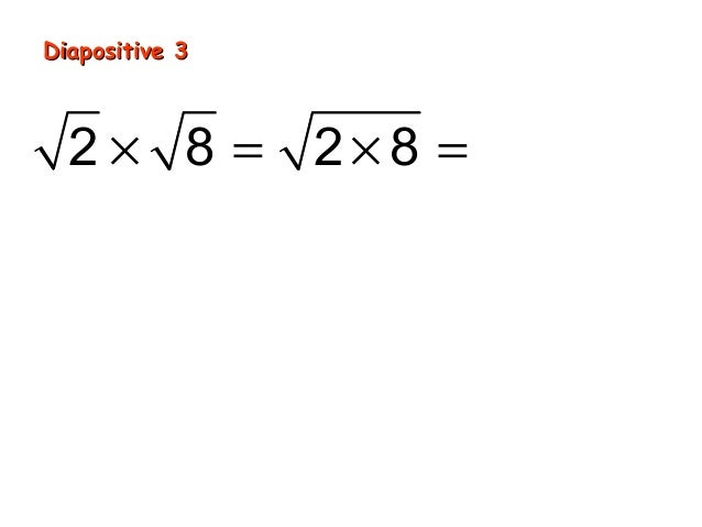 Diapositive 3  2 × 8 = 2 × 8 = 16 = 4