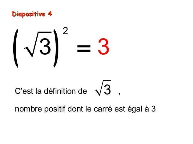 Diapositive 4( )                2        3           =3C'est la définition de   3    ,nombre positif dont le carré est éga...