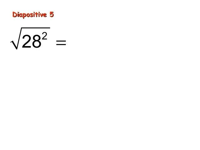 Diapositive 5  28 = 28 × 28         2                = 28 × 28                    (        )                              ...