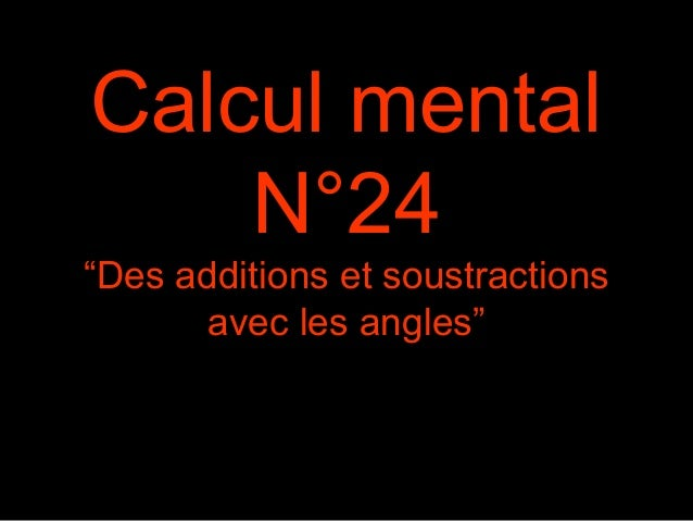 "Calcul mental N°24 ""Des additions et soustractions avec les angles"""