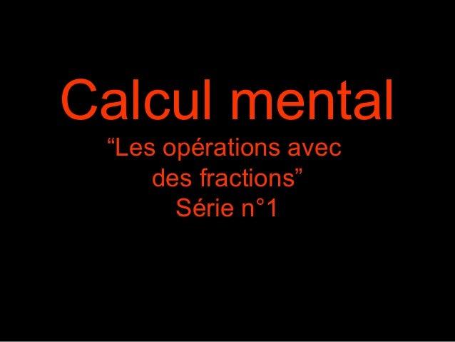 """Calcul mental """"Les opérations avec des fractions"""" Série n°1"""