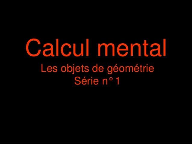 Calcul mental Les objets de géométrie Série n° 1