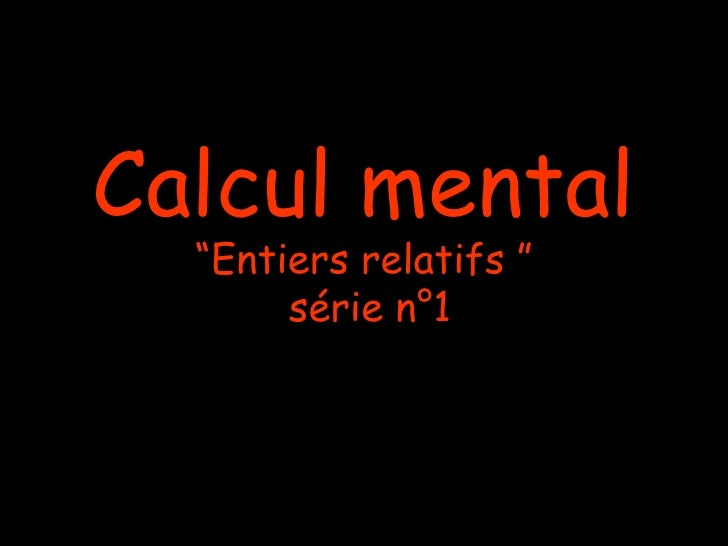 "Calcul mental  ""Entiers relatifs ""       série n°1"