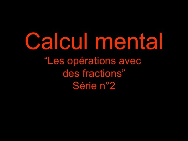 """Calcul mental """"Les opérations avec des fractions"""" Série n°2"""
