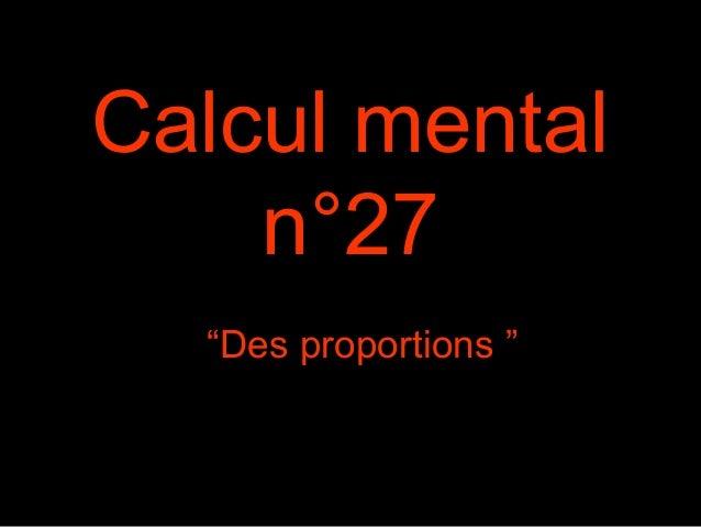 """Calcul mental n°27 """"Des proportions """""""