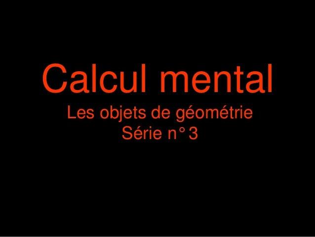 Calcul mental Les objets de géométrie Série n° 3