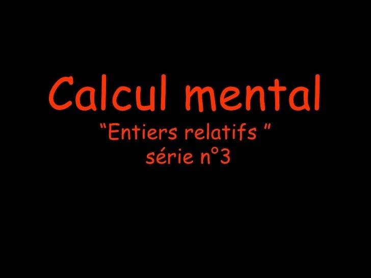 "Calcul mental  ""Entiers relatifs ""       série n°3"