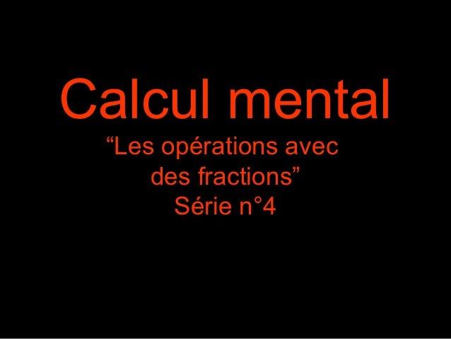 """Calcul mental """"Les opérations avec des fractions"""" Série n°4"""