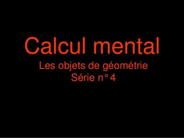 Calcul mental Les objets de géométrie Série n° 4