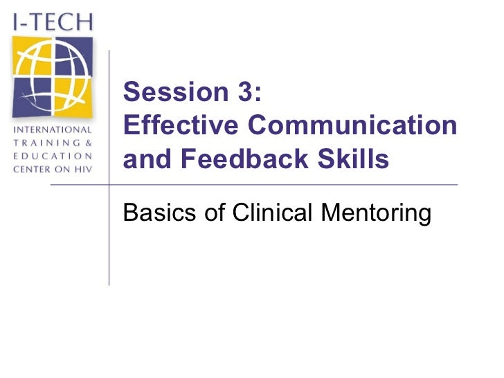 Session 3: Effective Communication and Feedback Skills Basics of Clinical Mentoring