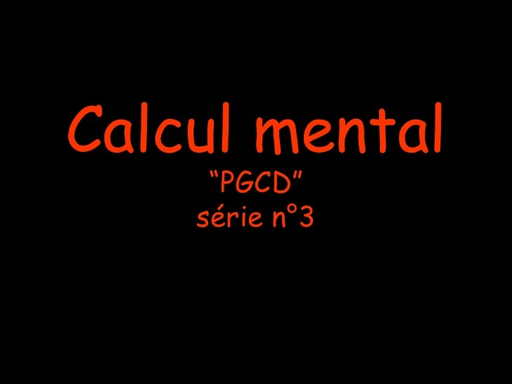 """Calcul mental     """"PGCD""""    série n°3"""