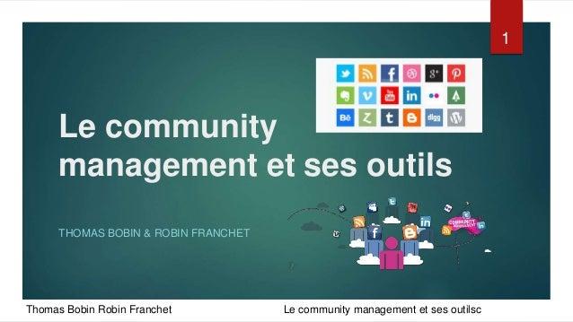 Le community  management et ses outils  THOMAS BOBIN & ROBIN FRANCHET  Thomas Bobin Robin Franchet Le community management...