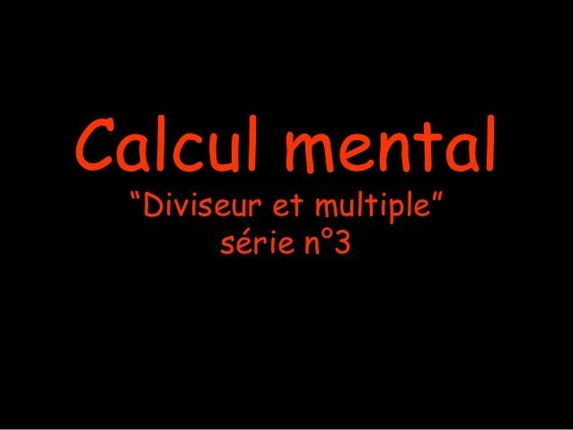 """Calcul mental """"Diviseur et multiple"""" série n°3"""