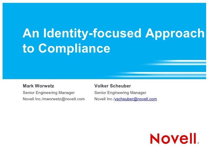 An Identity-focused Approach to Compliance  Mark Worwetz                      Volker Scheuber Senior Engineering Manager  ...