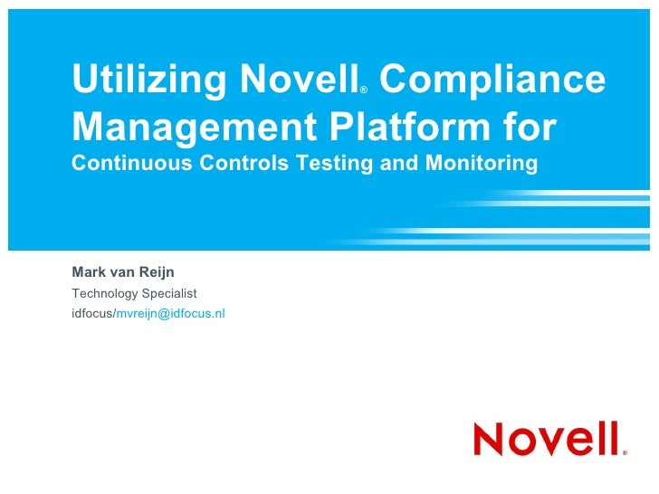 Utilizing Novell Compliance  ®    Management Platform for Continuous Controls Testing and Monitoring    Mark van Reijn Tec...