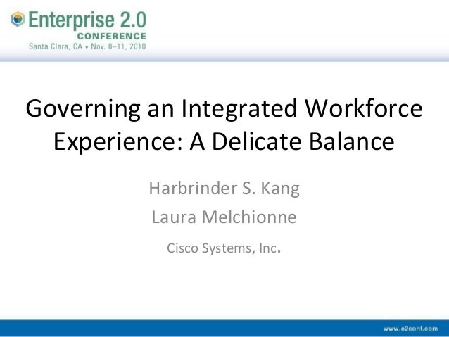 Governing an Integrated Workforce Experience: A Delicate Balance Harbrinder S. Kang Laura Melchionne Cisco Systems, Inc.
