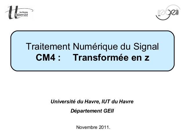 Mise en œuvre du TNS Page 1 sur 60Novembre 2011.Traitement Numérique du SignalCM4: TransforméeenzUniversité du Havre, I...