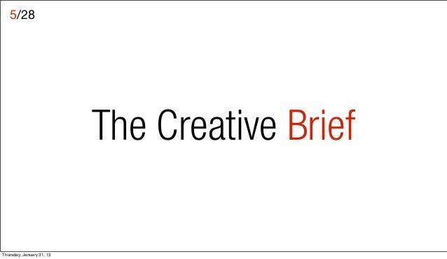 5/28                           The Creative BriefThursday, January 31, 13