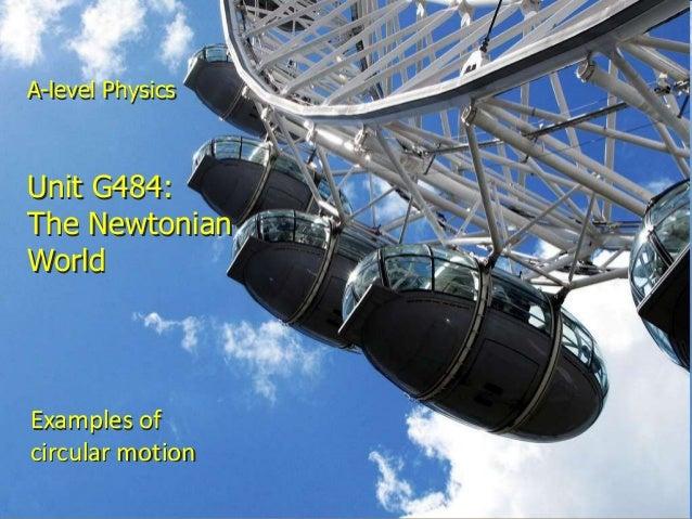 A-level PhysicsUnit G484:The NewtonianWorldExamples ofcircular motionCircular motion