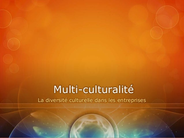 Multi-culturalitéLa diversité culturelle dans les entreprises