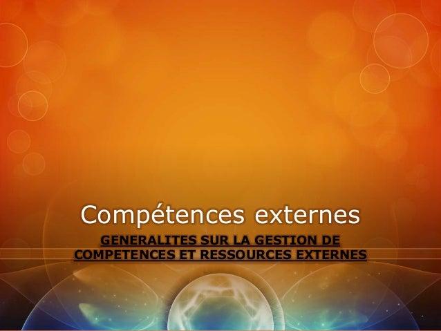 Compétences externes   GENERALITES SUR LA GESTION DECOMPETENCES ET RESSOURCES EXTERNES