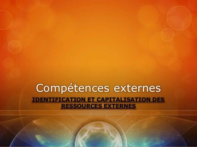 Compétences externesIDENTIFICATION ET CAPITALISATION DES        RESSOURCES EXTERNES