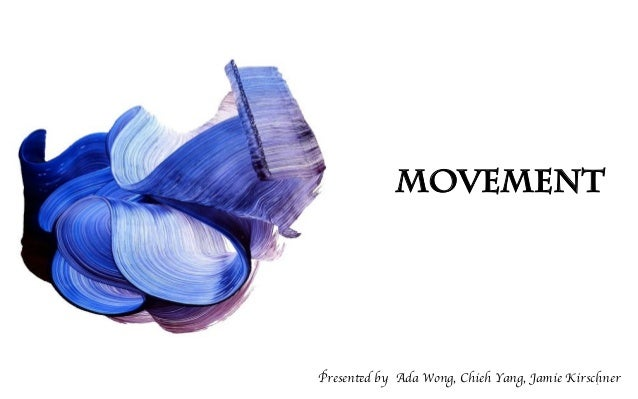 Movement 	  Presented by Ada Wong, Chieh Yang, Jamie Kirschner 1